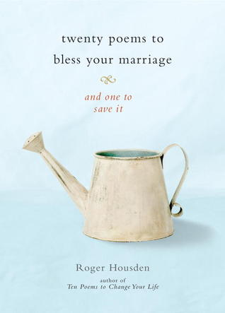 Twenty Poems to Bless Your Marriage: And One to Save It