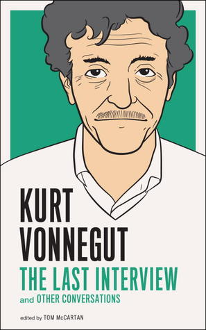 Kurt Vonnegut: The Last Interview and Other Conversations