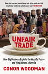 Unfair Trade: How Big Business Exploits The World's Poor   And Why It Doesn't Have To