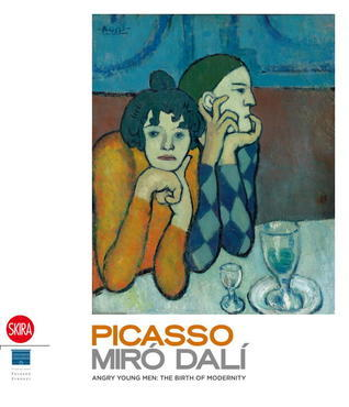 Picasso, Miro, Dali: Angry Young Men: The Birth of the Modernity