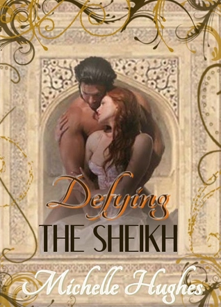 Defying the Sheikh by Michelle Hughes