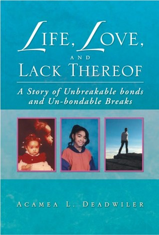 Life, Love, and Lack Thereof by Acamea L. Deadwiler