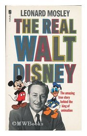 The Real Walt Disney: A Biography