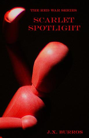 Scarlet Spotlight by J.X. Burros