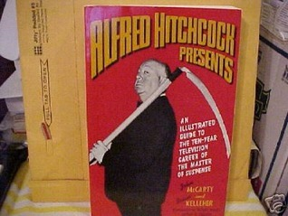 Alfred Hitchcock Presents: An Illustrated Guide to the Ten-Year Television Career of the Master of Suspense