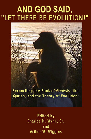 And God Said, 'Let There Be Evolution!:' Reconciling The Book Of Genesis, The Qur'an, And The Theory Of Evolution