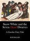 Snow White and the Seven Dead Dwarves: A Zombie Fairy Tale