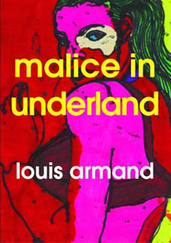 Malice In Underland by Louis Armand