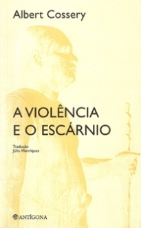 A Violência e o Escárnio by Albert Cossery