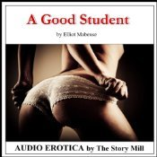 A Good Student: The Story of a Professor's Erotic Seduction of a Student Into a BDSM Affair