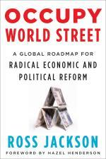 Occupy world street: a global roadmap for radical economic and political reform by Ross Jackson