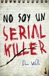 No soy un serial killer by Dan Wells