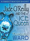 Jade O'Reilly and the Ice Queen by Tamara Ward