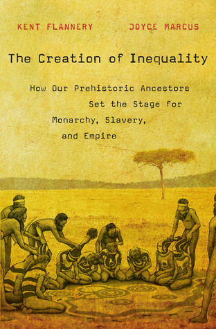 The Creation of Inequality. How Our Prehistoric Ancestors Set... by Kent V. Flannery