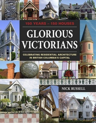 Glorious Victorians: Celebrating Residential Architecture in British Columbia's Capital
