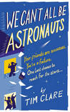 We Can't All Be Astronauts: Your Friends Are Successes. You're a Failure. One Last Chance to Reach for the Stars...