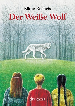 Der Weiße Wolf by Käthe Recheis