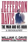 Jefferson Davis: The Man and His Hour