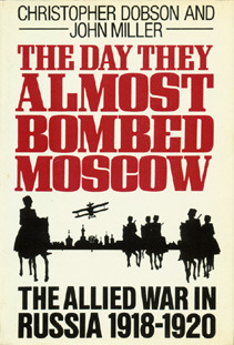The Day They Almost Bombed Moscow by Christopher Dobson