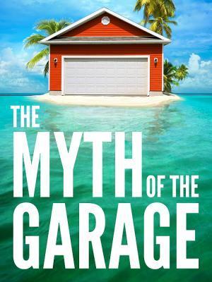 The Myth of the Garage by Chip Heath