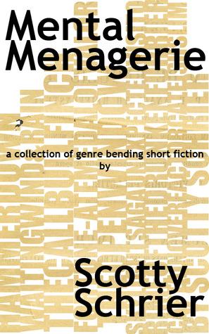 Mental Menagerie: A collection of genre-bending short fiction