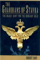 The Guardians of Stavka: The Deadly Hunt for the Romanov Gold