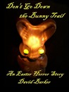 Don't Go Down The Bunny Trail: An Easter Horror Story