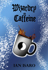 Wizardry on Caffeine (The Dying War, #2)