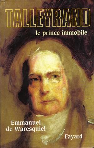 Talleyrand : Le Prince Immobile