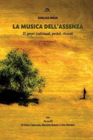 La musica dell'assenza. 31 generi tradizionali, perduti, ritrovati