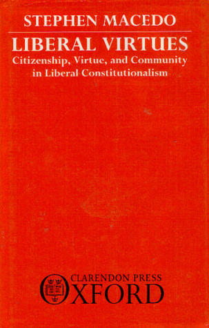 Liberal Virtues: Citizenship, Virtue, and Community in Liberal Constitutionalism