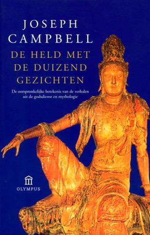 De held met de duizend gezichten: De oorspronkelijke betekenis van de verhalen uit de godsdienst en mythologie