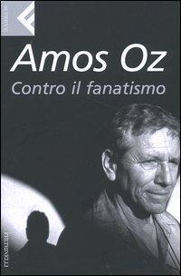 Contro il fanatismo by Amos Oz