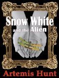 Snow White and the Alien by Artemis Hunt