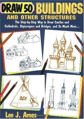 draw-50-buildings-and-other-structures-the-step-by-step-way-to-draw-castles-and-cathedrals-skyscrapers-and-bridges-and-so-much-more