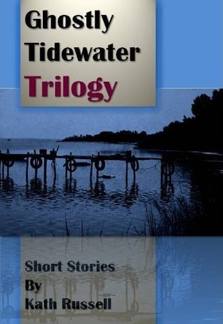 Ghostly Tidewater Trilogy by Kath Russell