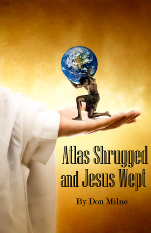 Atlas Shrugged and Jesus Wept