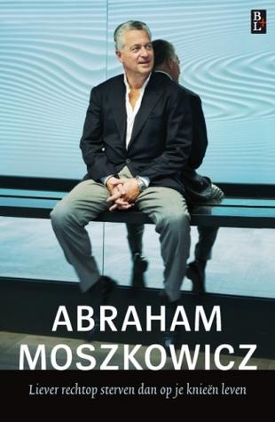 Liever rechtop sterven dan op je knieën leven by Abraham Moszkowicz