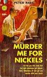 Murder Me For Nickels
