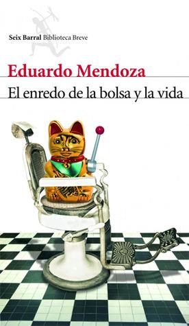 El enredo de la bolsa y la vida by Eduardo Mendoza