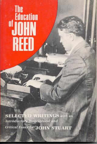 The Education of John Reed; Selected Writings
