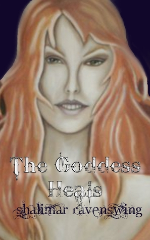 The Goddess Heals by Shalimar RavynsWing