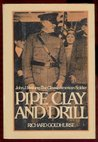 Pipe Clay and Drill: John J. Pershing: The Classic American Soldier