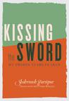 Kissing the Sword: A Prison Memoir