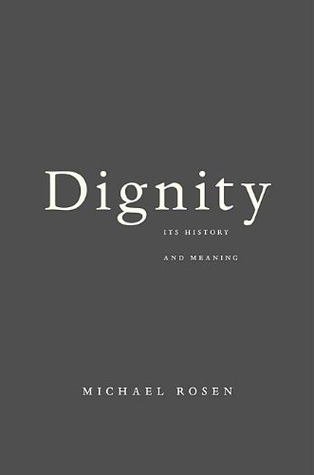 Dignity Its History And Meaning By Michael Rosen