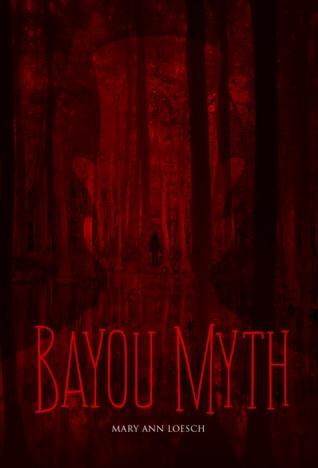 Bayou Myth by Mary Ann Loesch