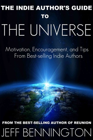 The Indie Author's Guide to the Universe by Jeff Bennington