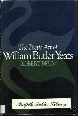 The Poetic Art of William Butler Yeats by Robert Beum