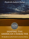 Shaping the American Character: The Significance of the Frontier in American History