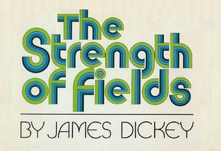 The Strength of Fields by James Dickey